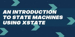 State Machines Using XSTATE