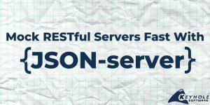 Mock RESTful Server Fast with JSON Server