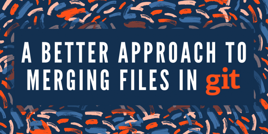 A Better Approach to Merging Files in Git