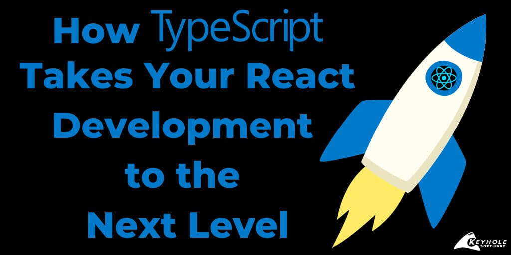 How TypeScript Can Take Your React Development to the Next Level
