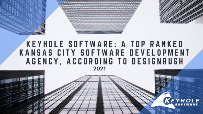 Keyhole Software: A Top Ranked Kansas City Software Development Agency, According to Design Rush 2021