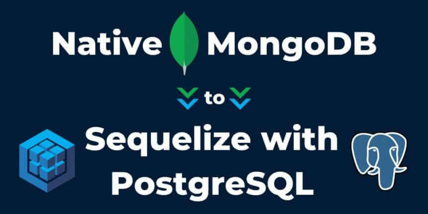 Native MongoDB to Sequelize with PostgreSQL