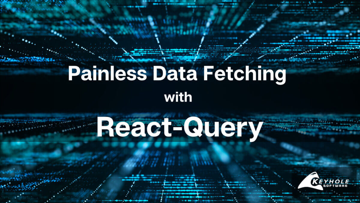 Painless Data Fetching with React-Query