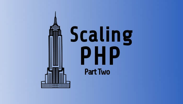 Scaling PHP Part 2