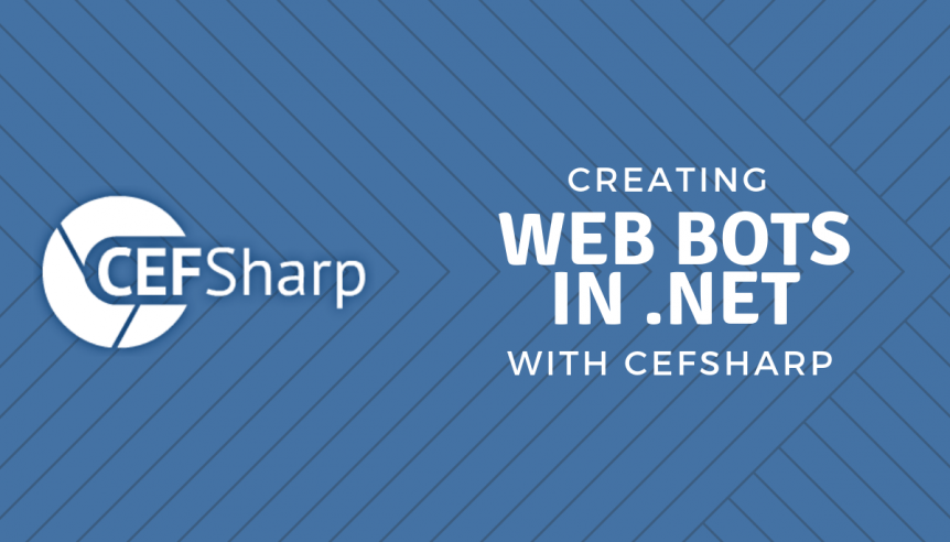 Create your own web bots in  NET with CEFSharp! | Keyhole